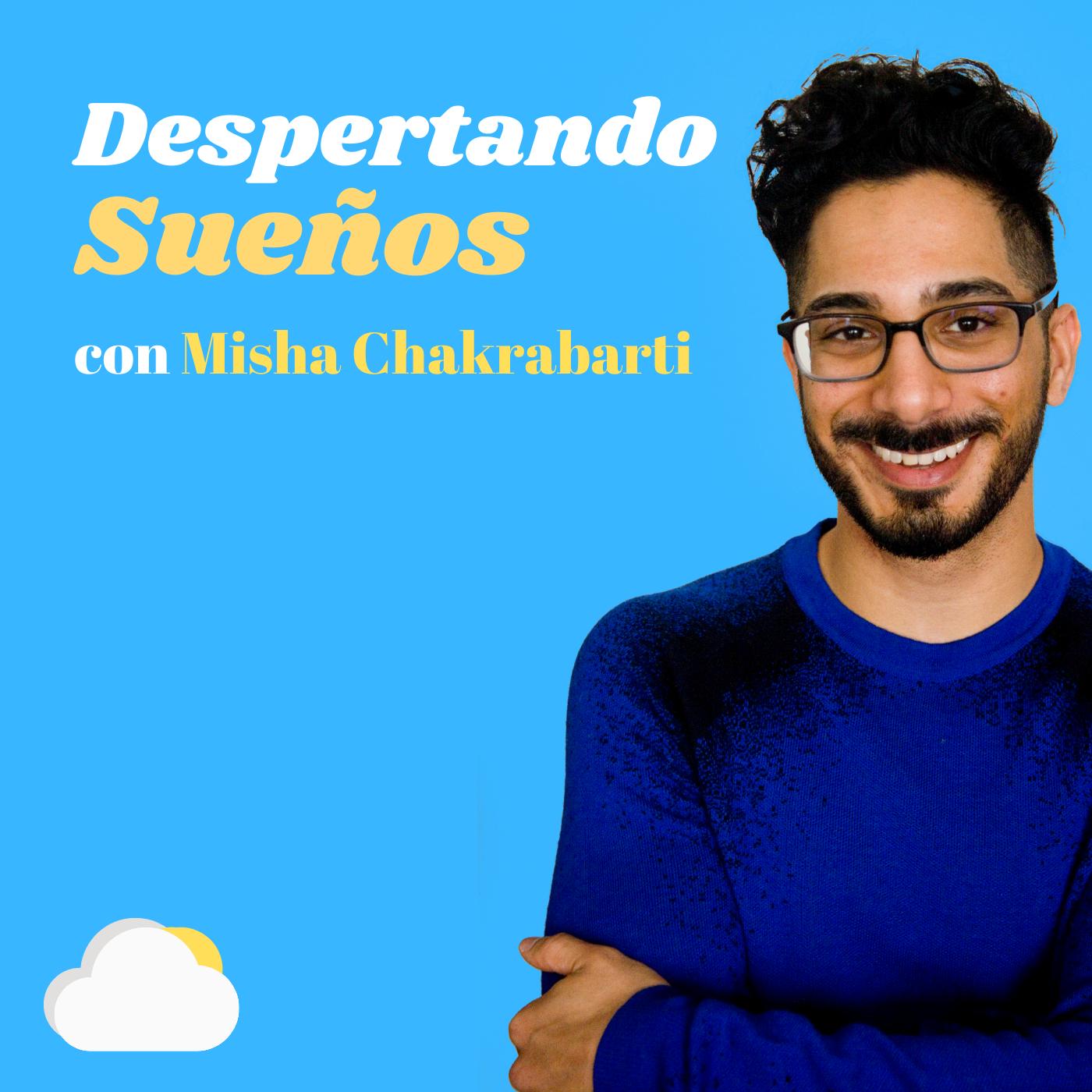 Show artwork for Despertando Sueños con Misha Chakrabarti