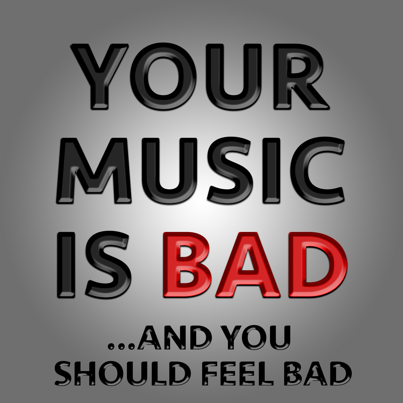 Show artwork for Your Music Is Bad And You Should Feel Bad
