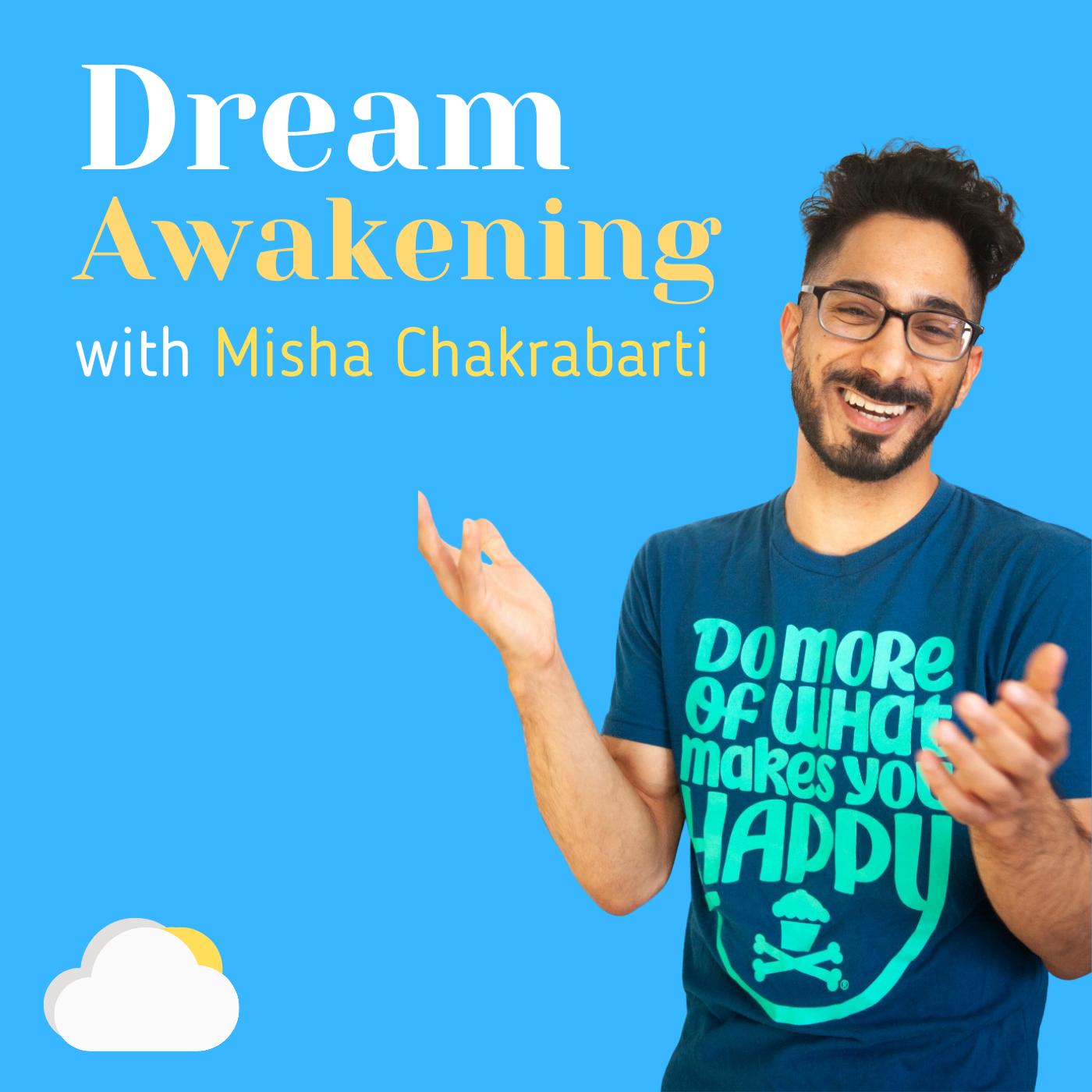 Artwork for podcast Dream Awakening with Misha Chakrabarti