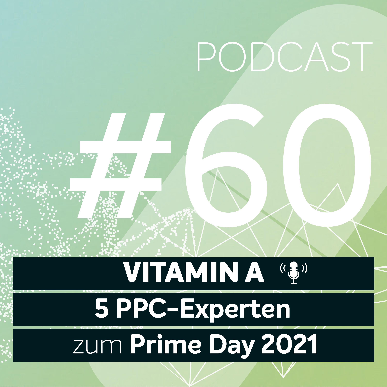 Vitamin A #60 - 5 PPC-Experten zum Prime Day 2021