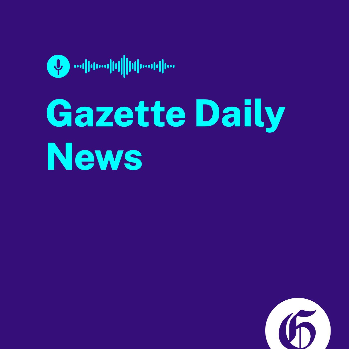 Artwork for podcast The Gazette Daily News Podcast