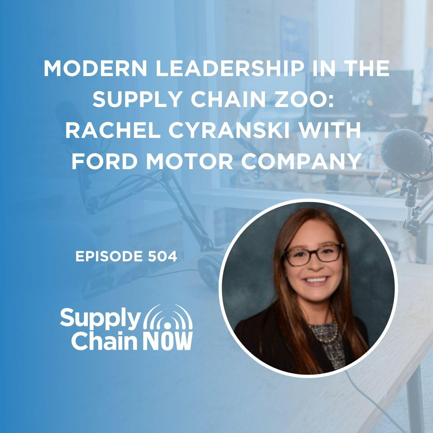 Modern Leadership in the Supply Chain Zoo: Rachel Cyranski with Ford Motor Company