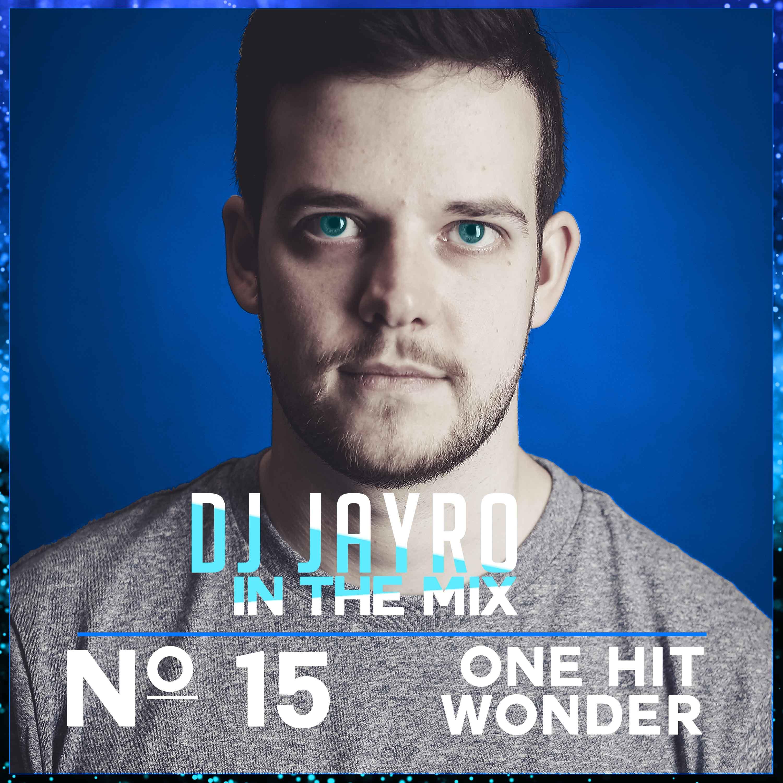 DJ JayRo In The Mix #015 | One Hit Wonder