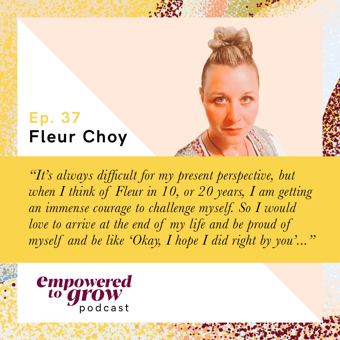 Ep. 37 – Fleur Choy – Embracing the Gift of Healing Amidst a Journey Towards Realizing Self Worth and Embodying Self-Love