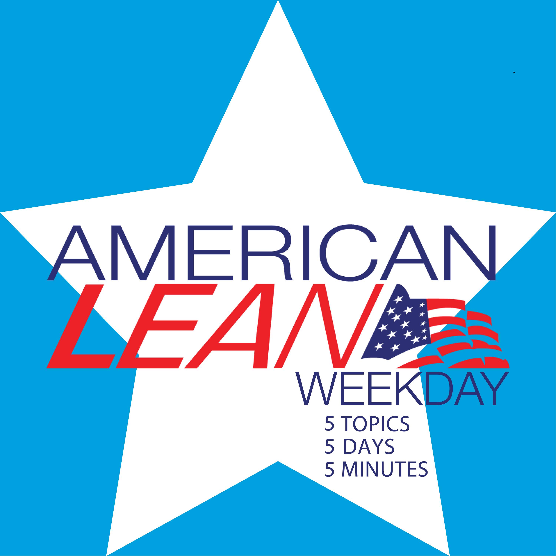 Artwork for podcast American Lean Weekday: Leadership | Lean Culture & Intrapreneurship | Lean Methods | Industry 4.0 | Case Studies