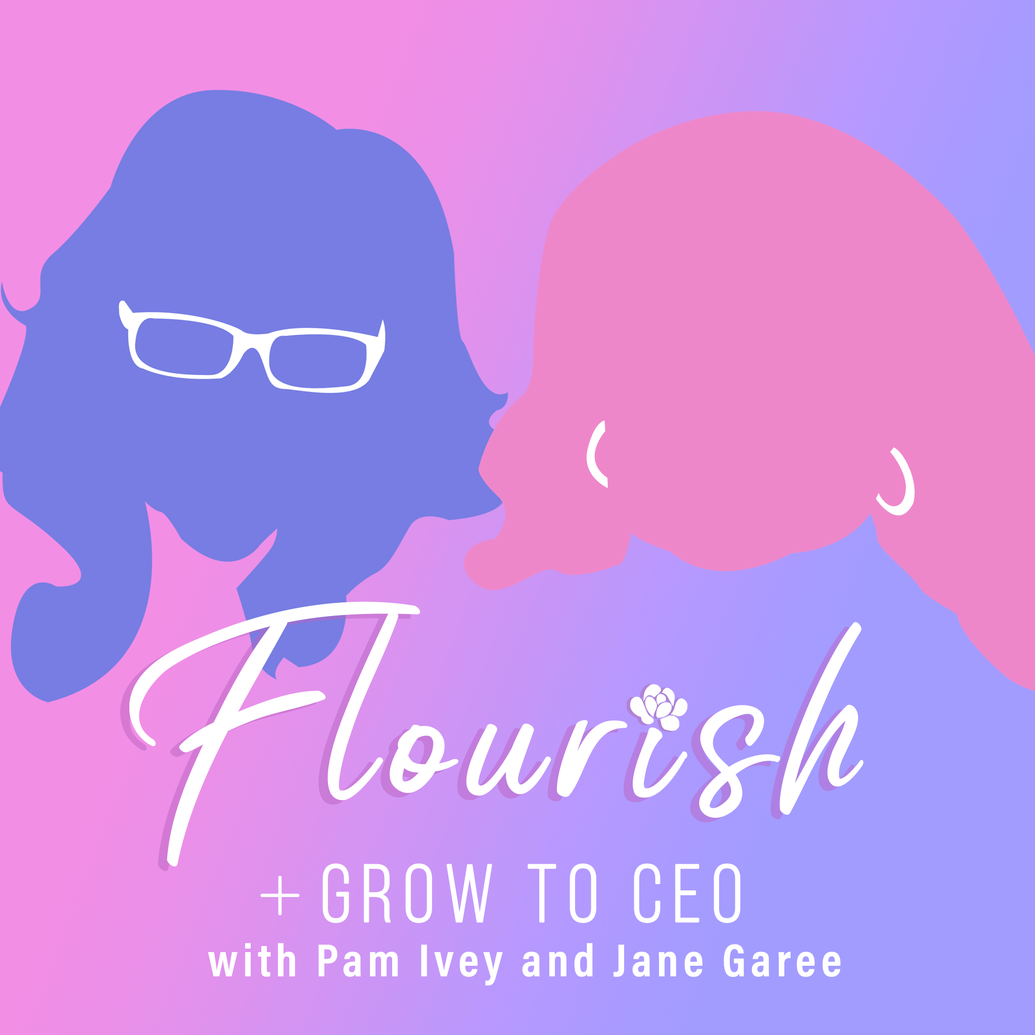 Artwork for podcast Flourish and Grow to CEO