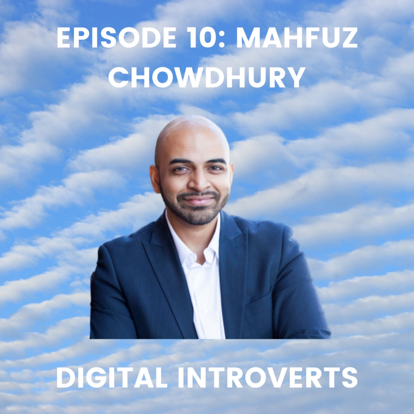 Episode 10: Building Authentic Relationships Online and Offline With Mahfuz Chowdhury