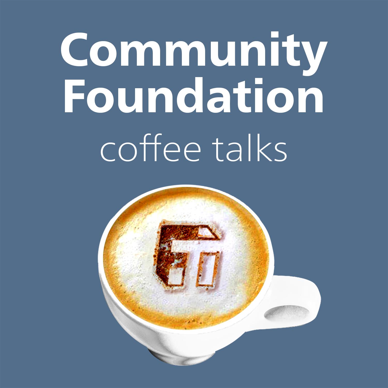 Artwork for podcast Community Foundation Coffee Talks