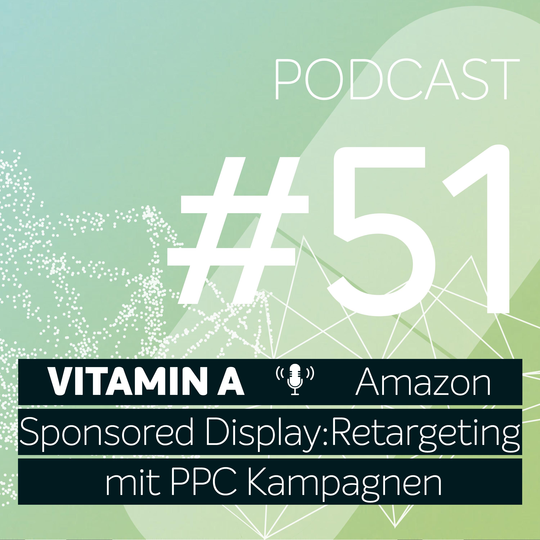 Vitamin A #51 - Amazon Sponsored Display: Retargeting mit PPC Kampagnen