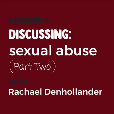 Episode 4 - (Part 2) Sexual Abuse with Rachael Denhollander