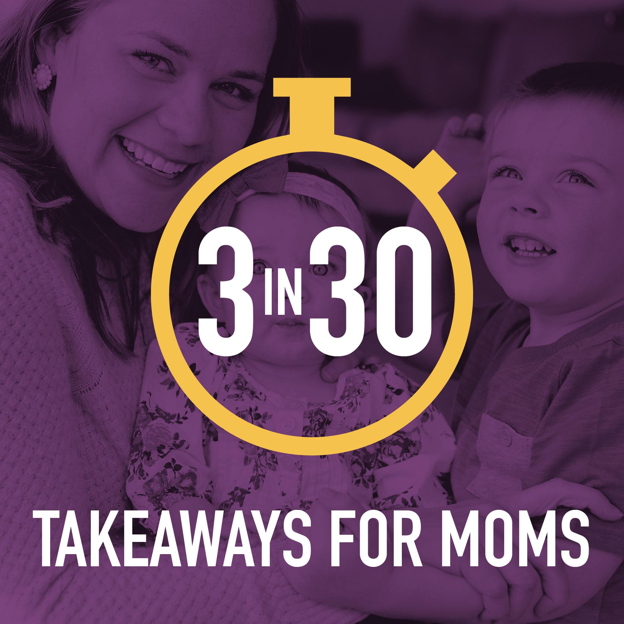 3 in 30 Takeaways for Moms