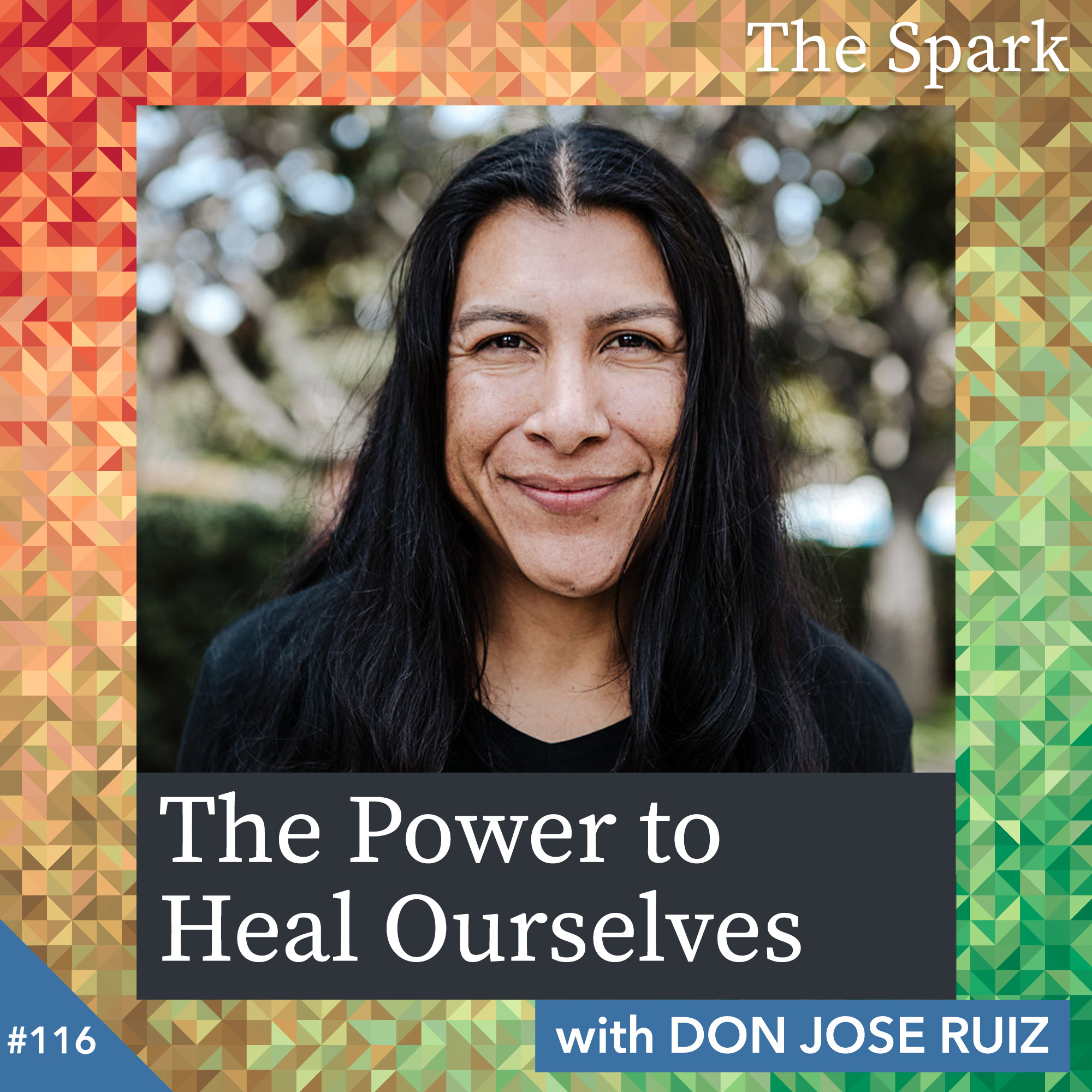 The Power to Heal Ourselves with Don Jose Ruiz