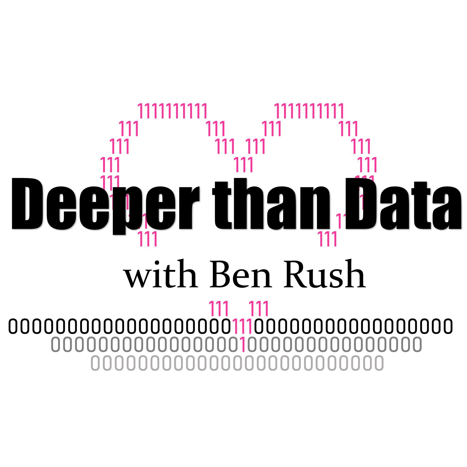 Deeper than Data with Ben Rush