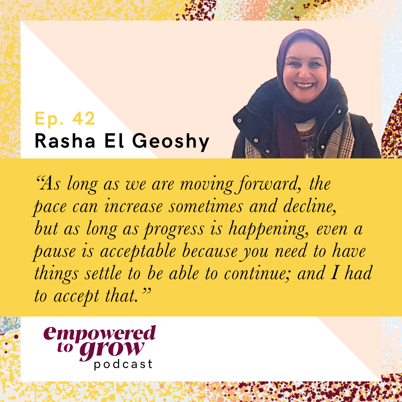 Ep. 42 – Rasha El Geoshy – Choosing to Create Impactful Growth for Generations to Come