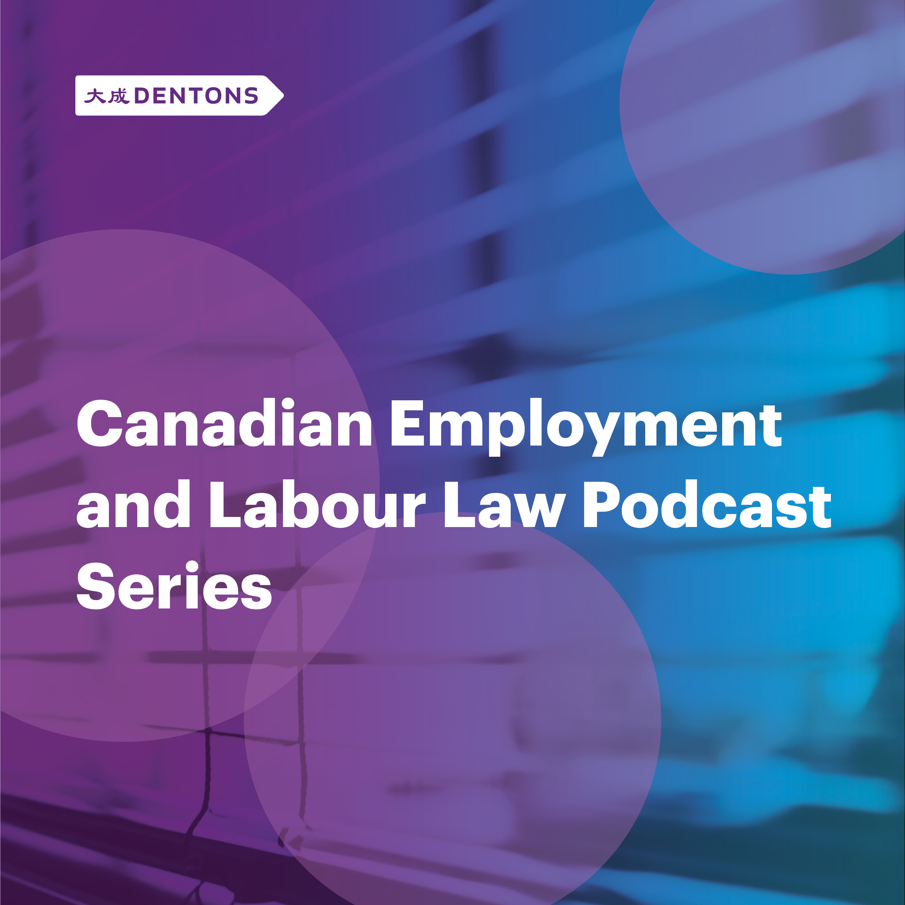 Artwork for podcast Dentons Canadian Employment and Labour Law Podcast
