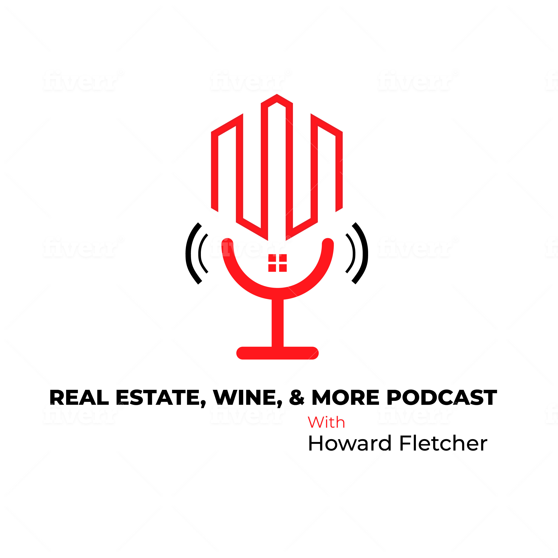 Show artwork for Real Estate, Wine, & More Podcast w/ Howard Fletcher