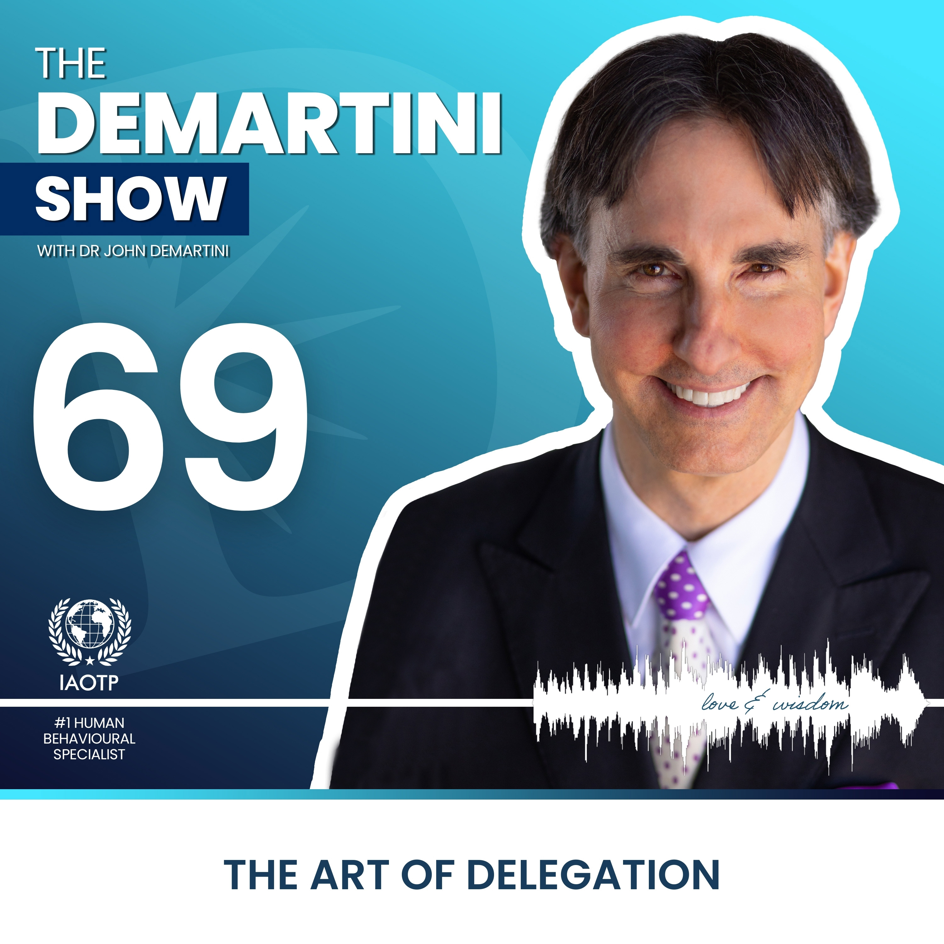 EP69 - Art of Delegation - The Demartini Show