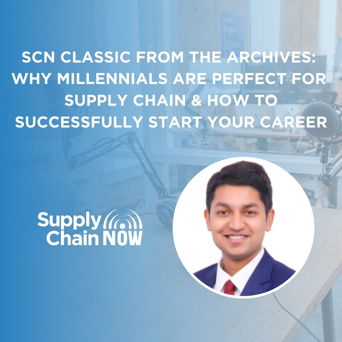 SCN Classic from the Archives: Why Millennials are Perfect for Supply Chain & How To Successfully Start Your Career