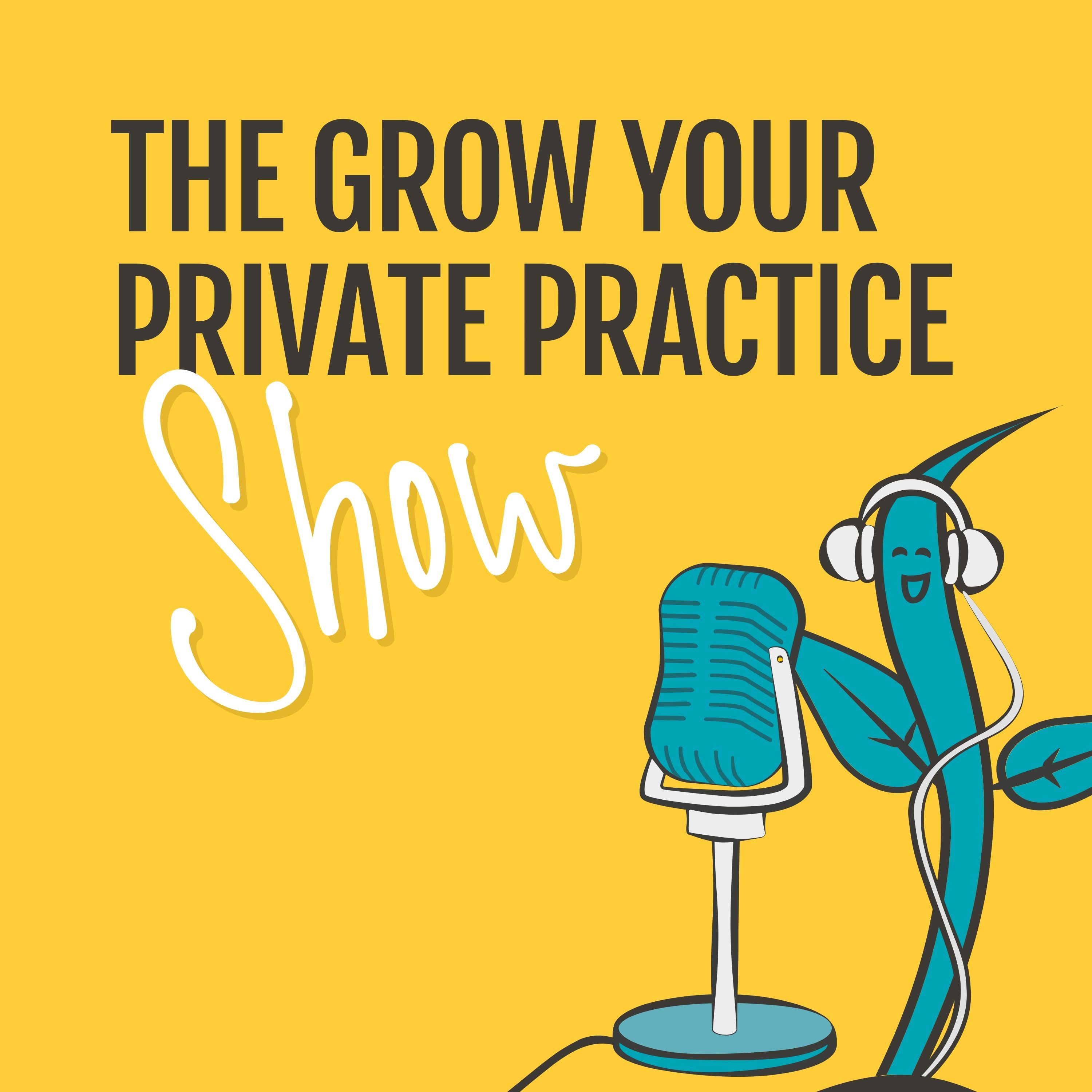 Artwork for podcast The Grow Your Private Practice Show