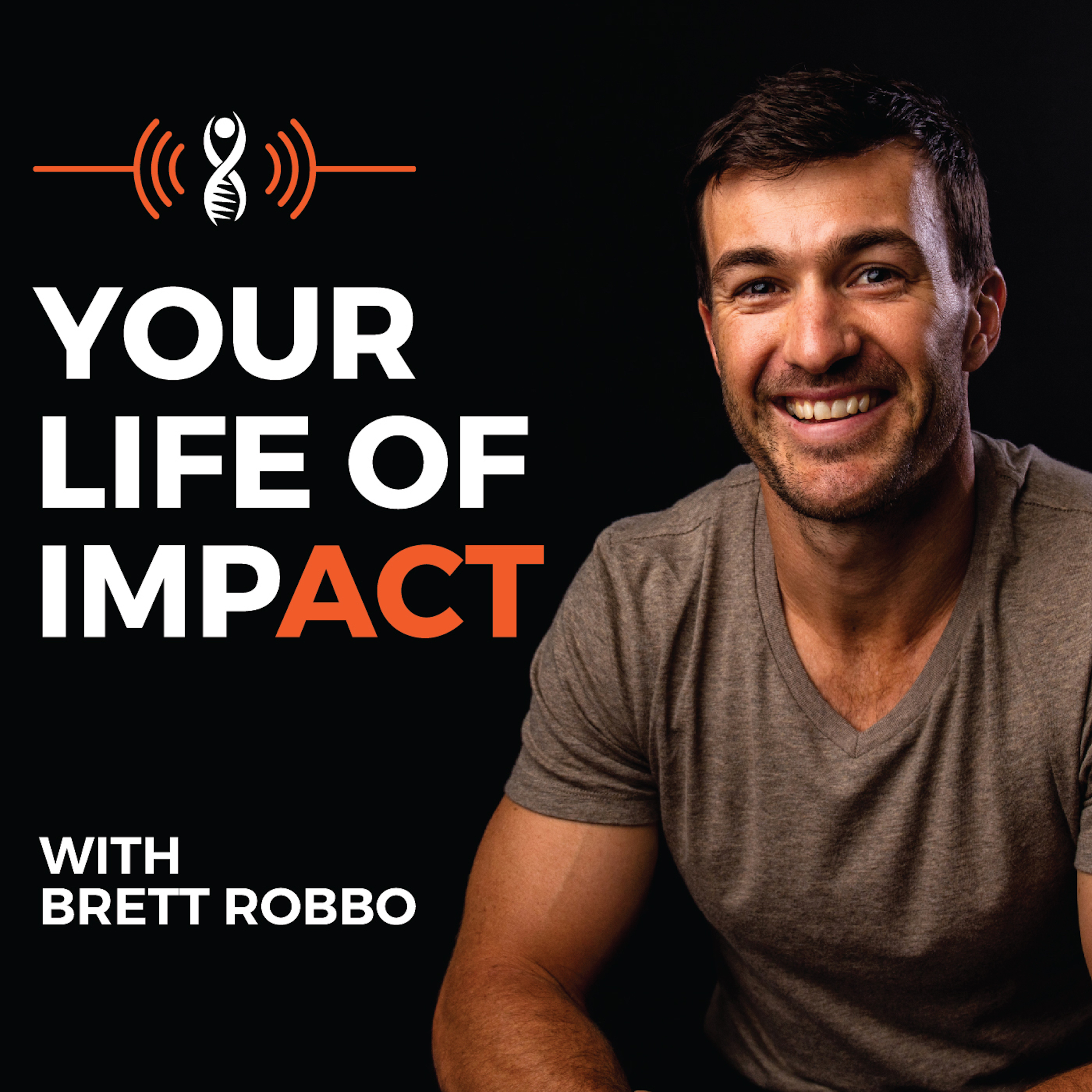 Show artwork for Your Life Of Impact with Brett Robbo