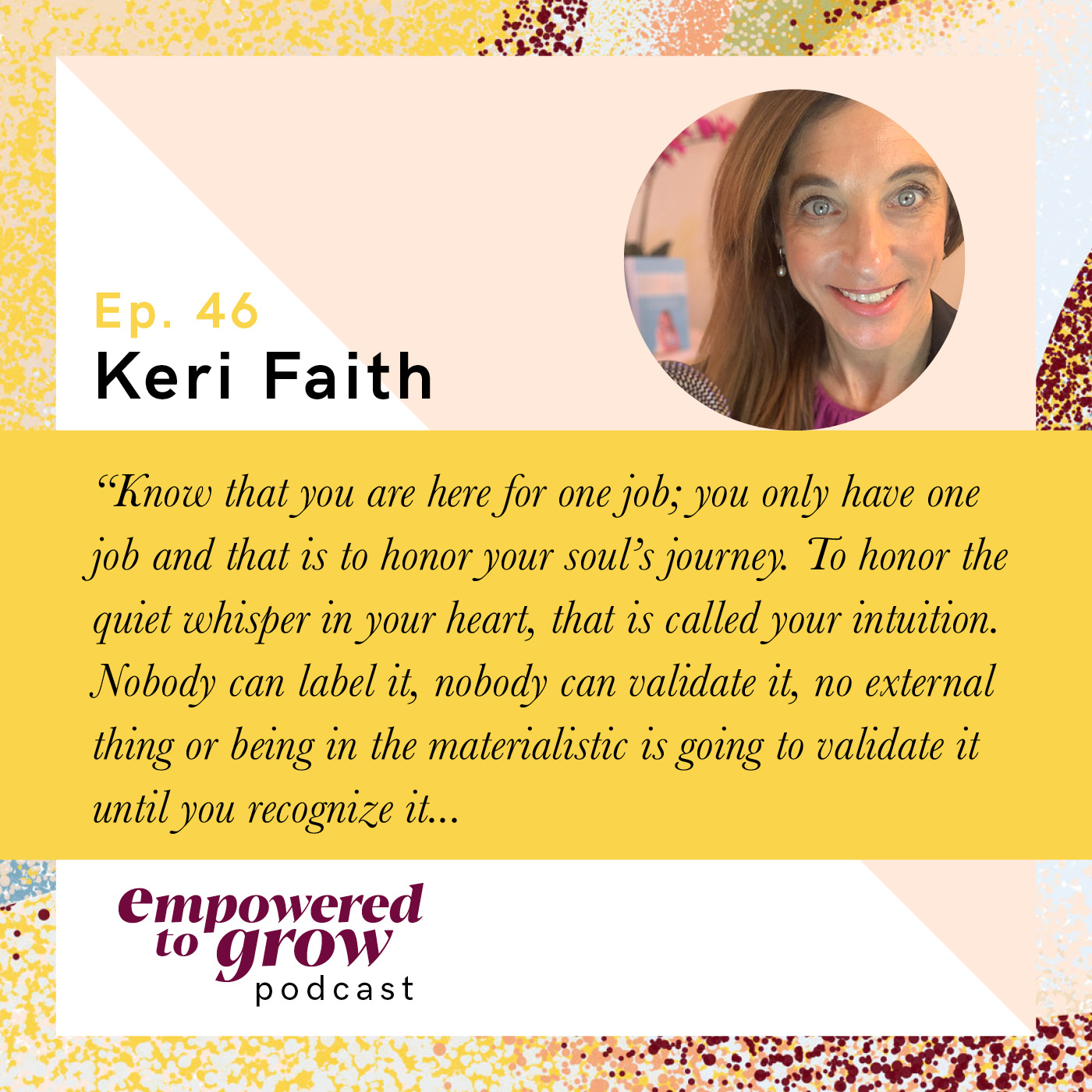 Ep. 46 – Keri Faith – Transforming the Power of a Story to a Positive Mission
