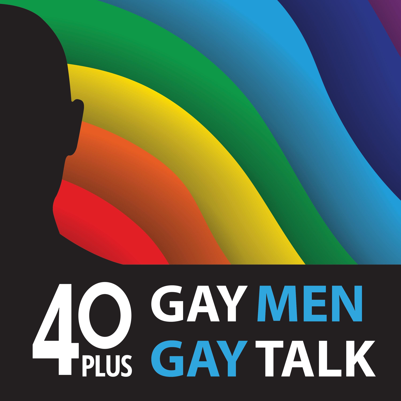 Artwork for podcast 40 Plus: Gay Men. Gay Talk.