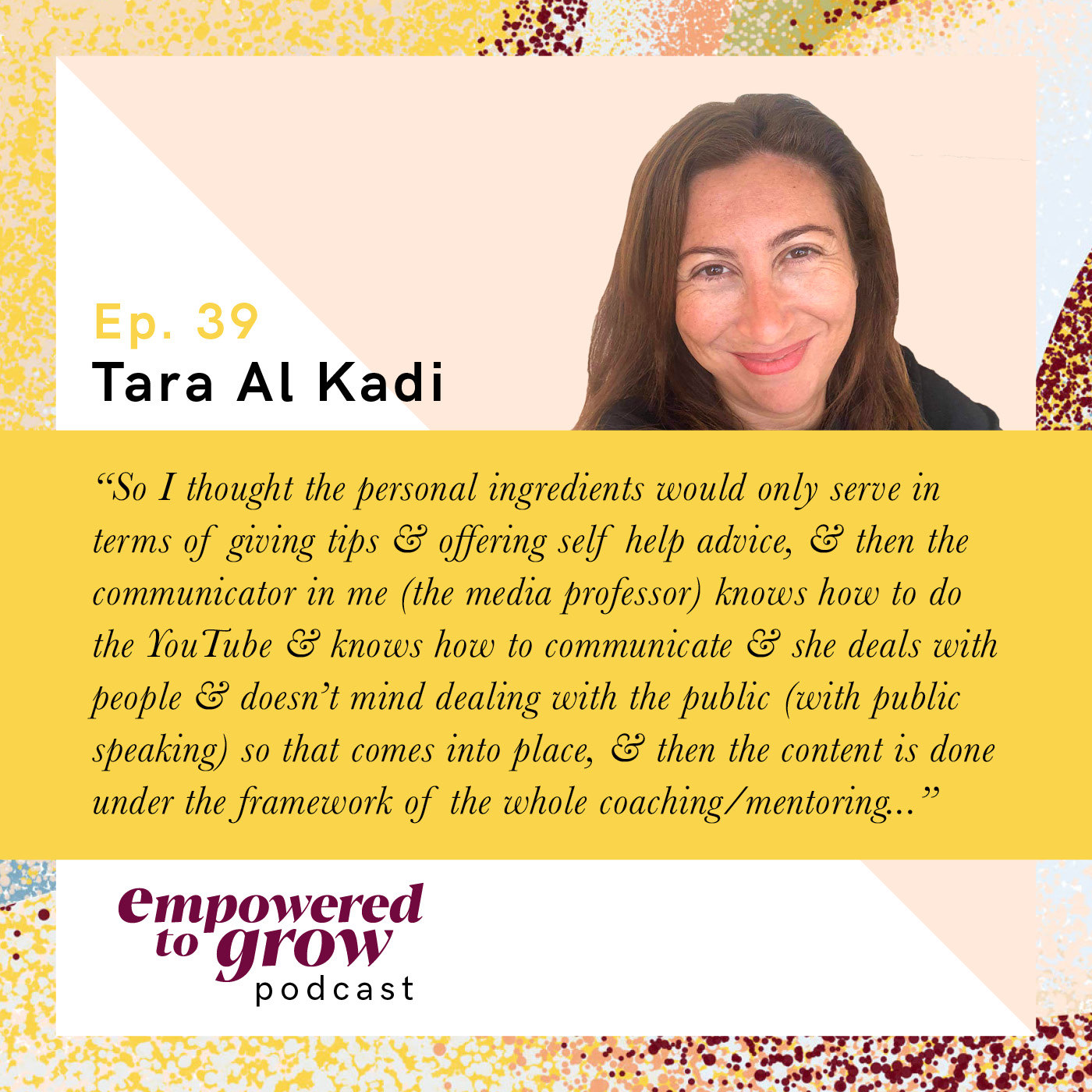 Ep. 39 – Tara Al Kadi – Reaching Point of Growth Convergence on Personal, Academic, and Professional Fronts