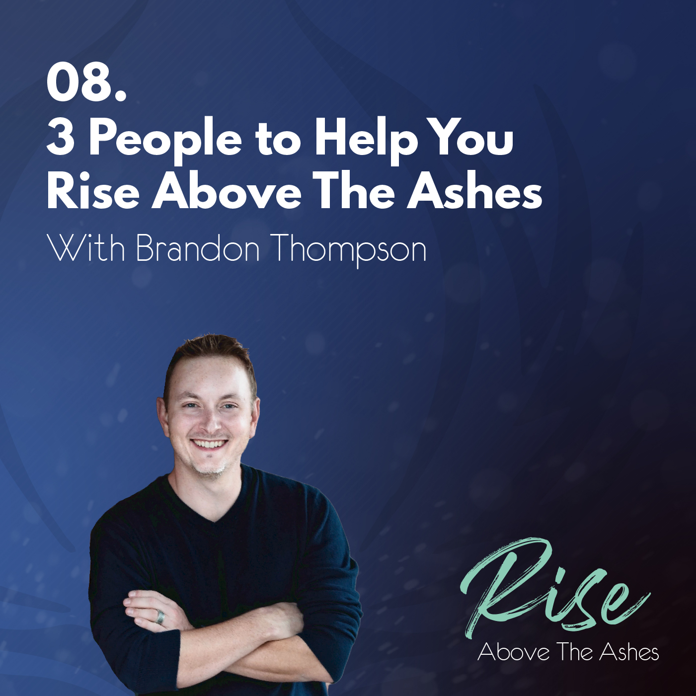 8. 3 People to Help You Rise Above The Ashes