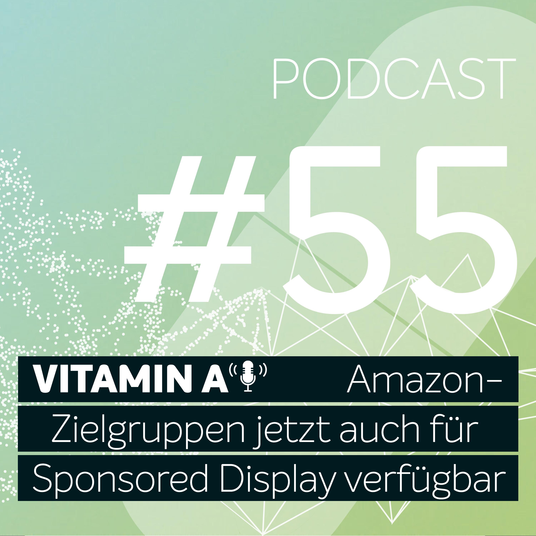 Vitamin A #55 - Amazon-Zielgruppen jetzt auch für Sponsored Display verfügbar