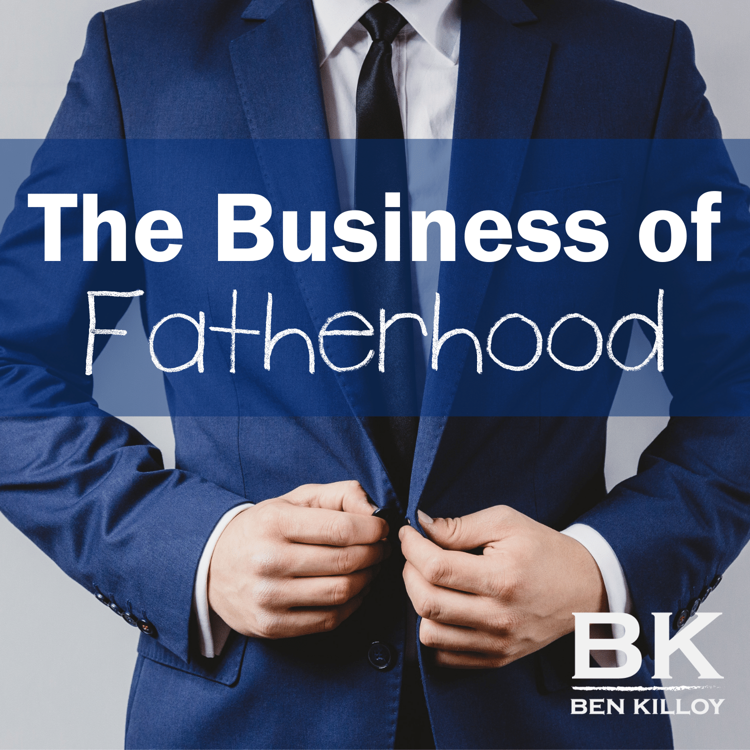 Artwork for podcast The Business of Fatherhood