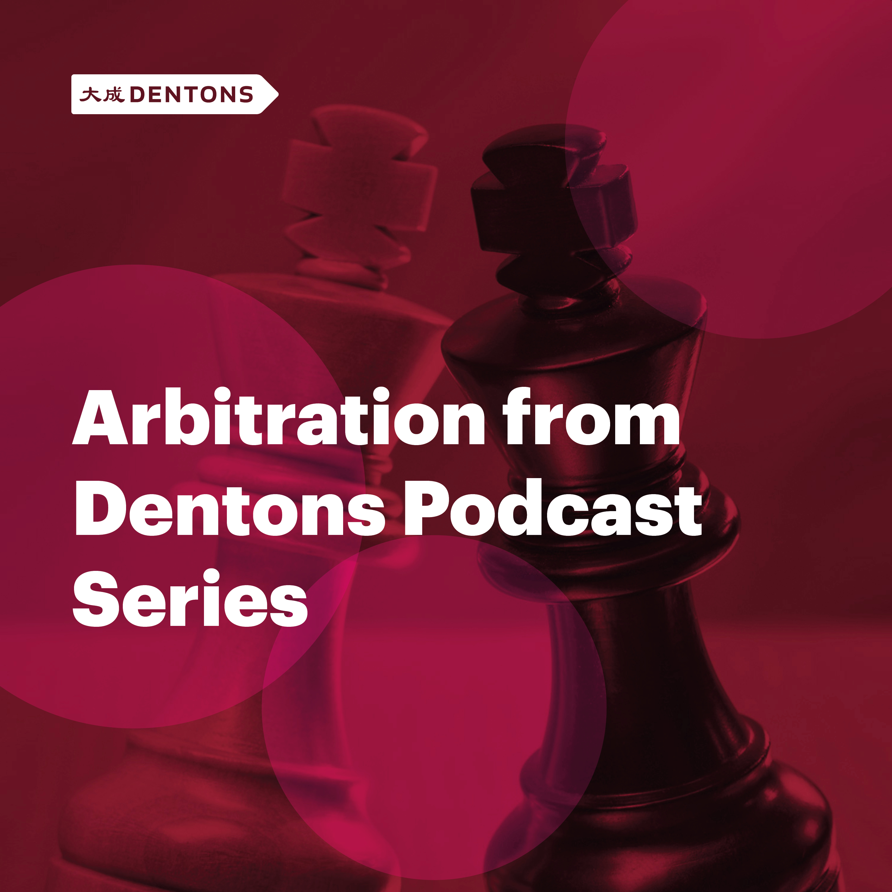Artwork for podcast Arbitration from Dentons Podcast Series