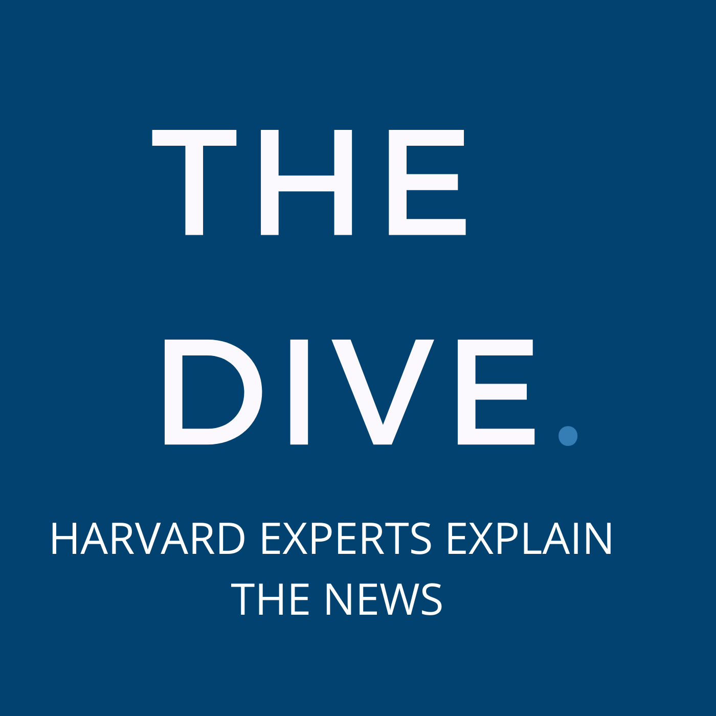 Show artwork for The Dive: Experts from Harvard and Beyond Explain The World