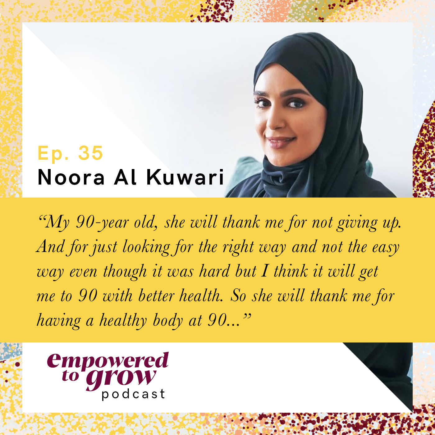 Ep. 35 – Noora Al Kuwari – From a Bullied, Perceived-Overweight Child to a Health Coach Advocating Wellness & Nourishment