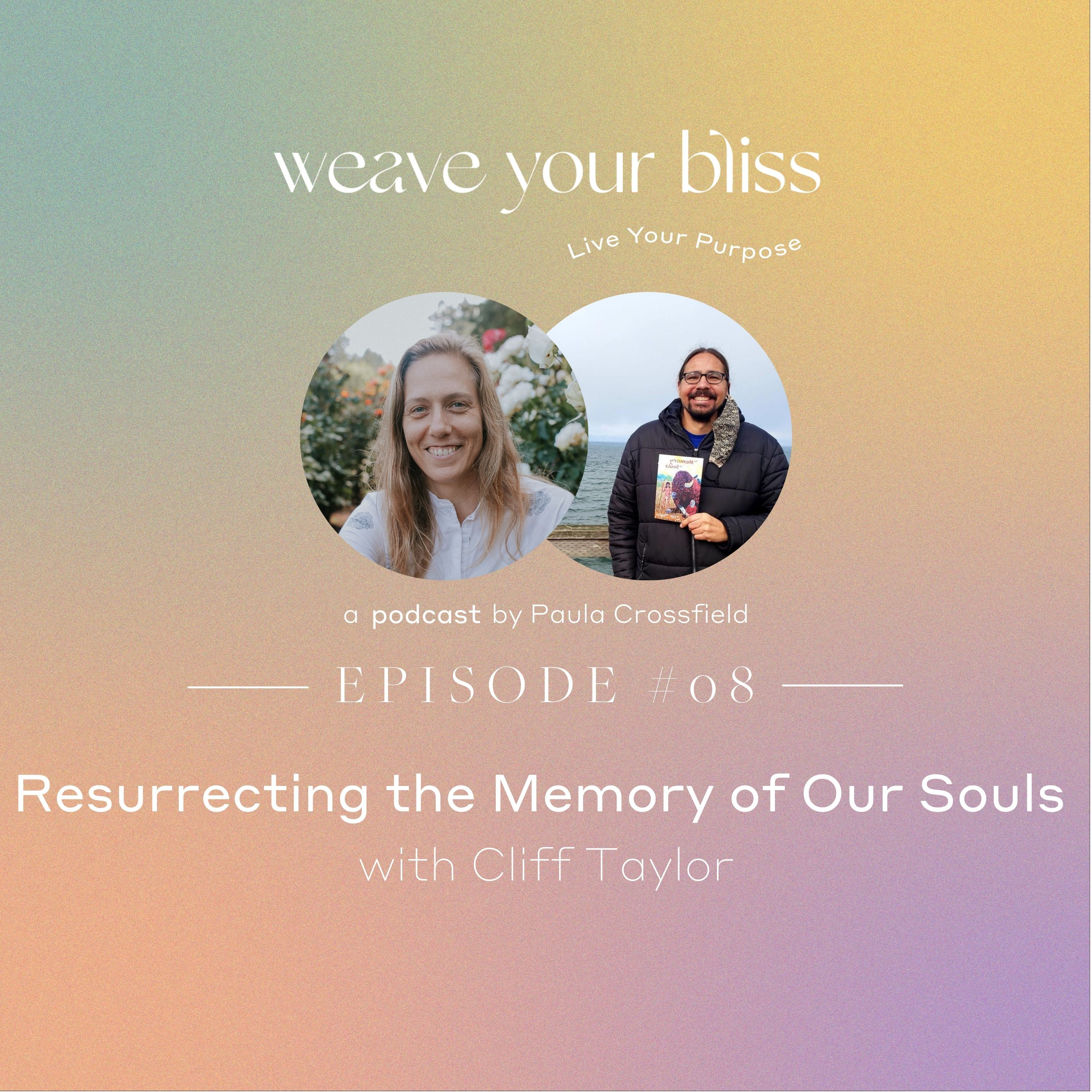 08: Resurrecting the Memory of Our Souls with Cliff Taylor