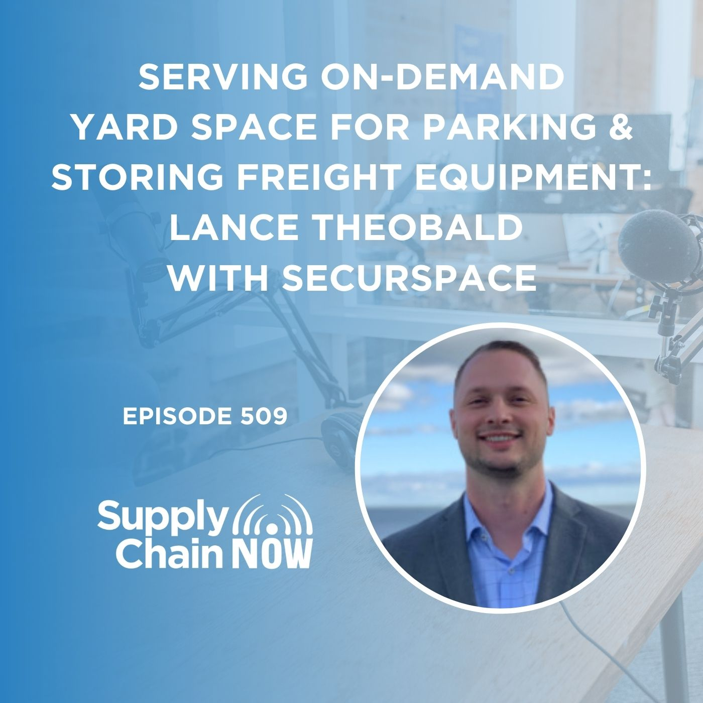 Serving On-Demand Yard Space for Parking & Storing Freight Equipment: Lance Theobald with SecurSpace