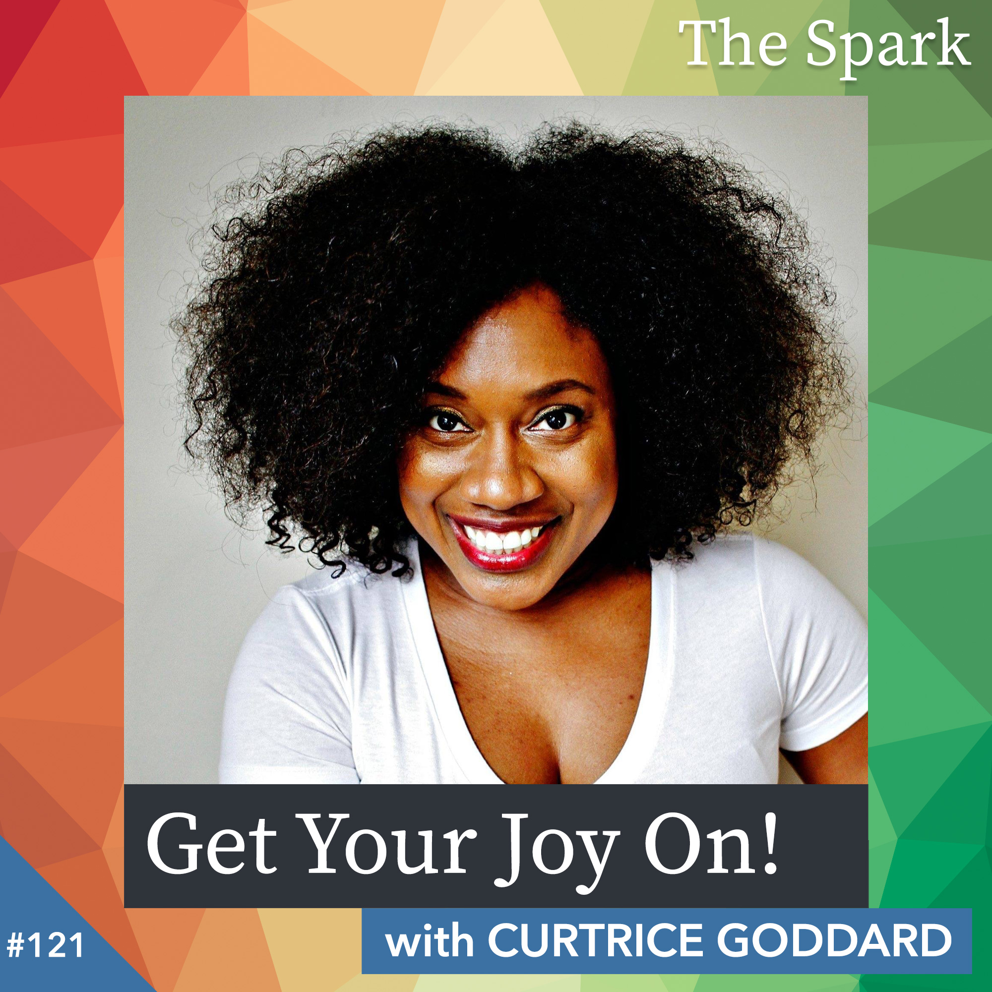 Get Your Joy On! with Curtrice Goddard