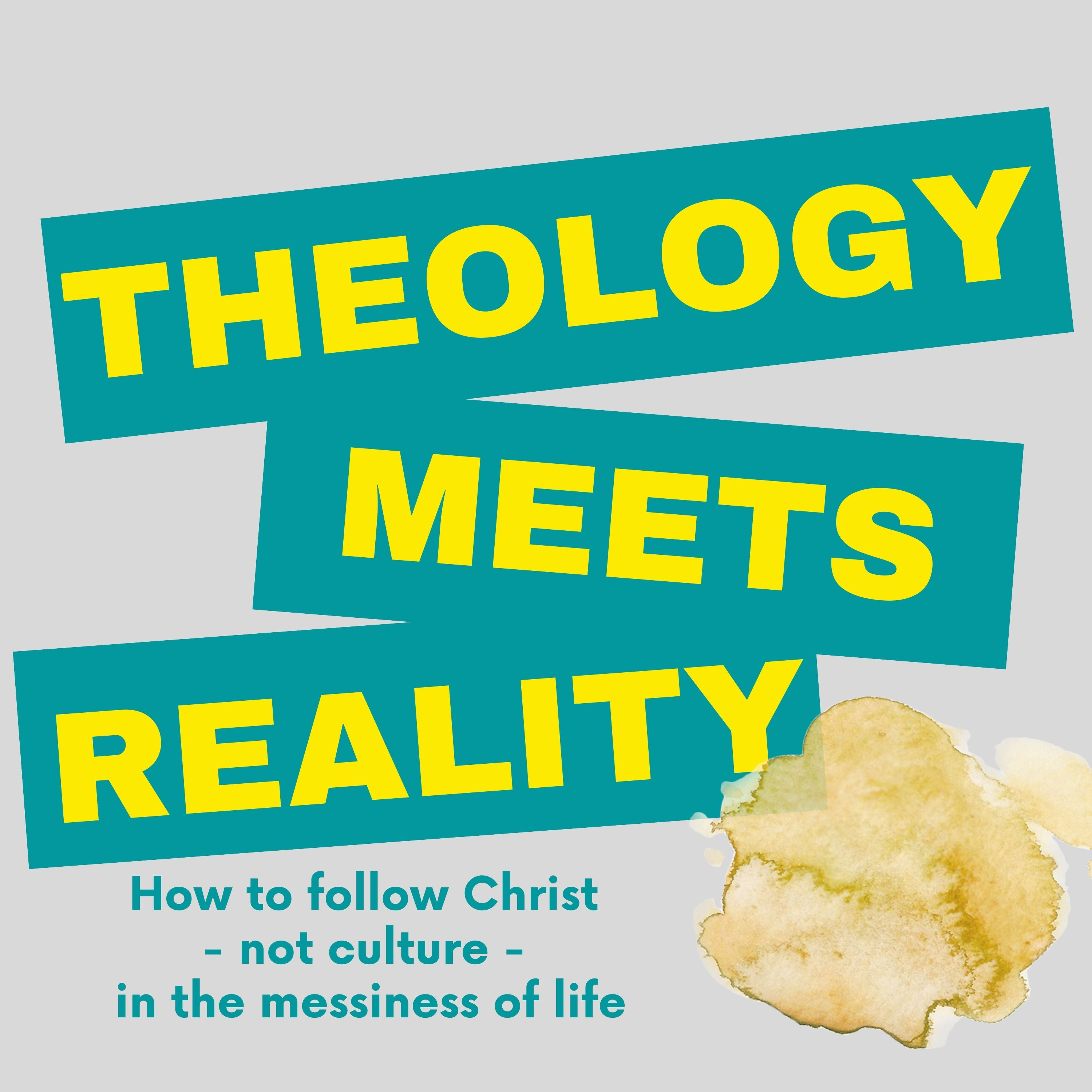 Artwork for podcast Theology Meets Reality