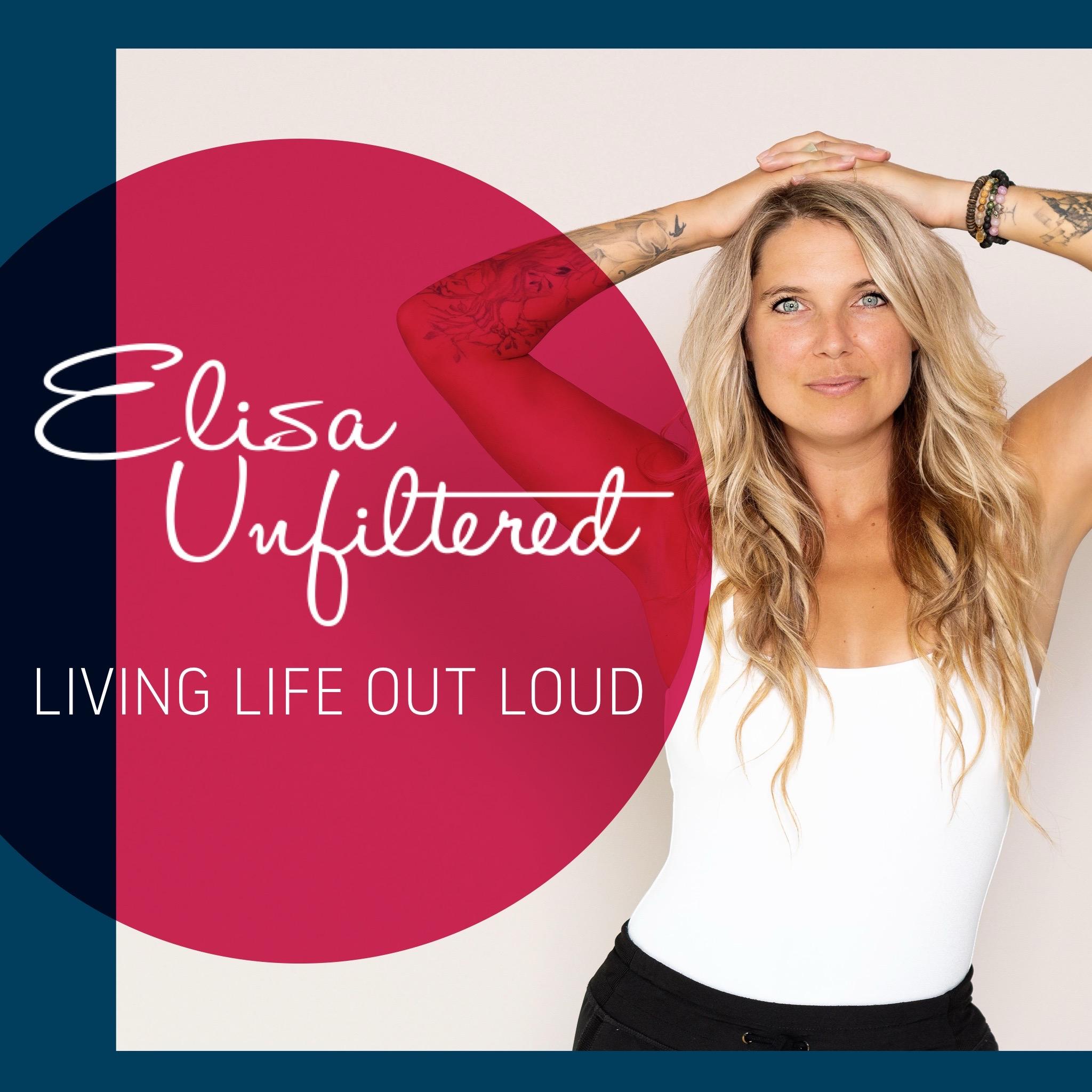 Artwork for podcast Elisa Unfiltered : Living Life Out Loud