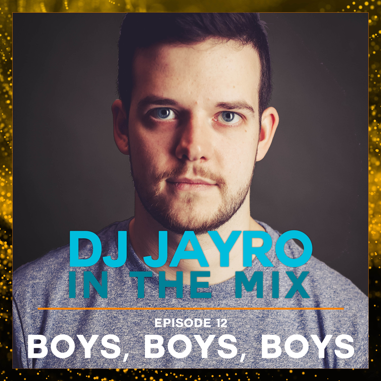 DJ JayRo In The Mix #012 | Boys, Boys, Boys!