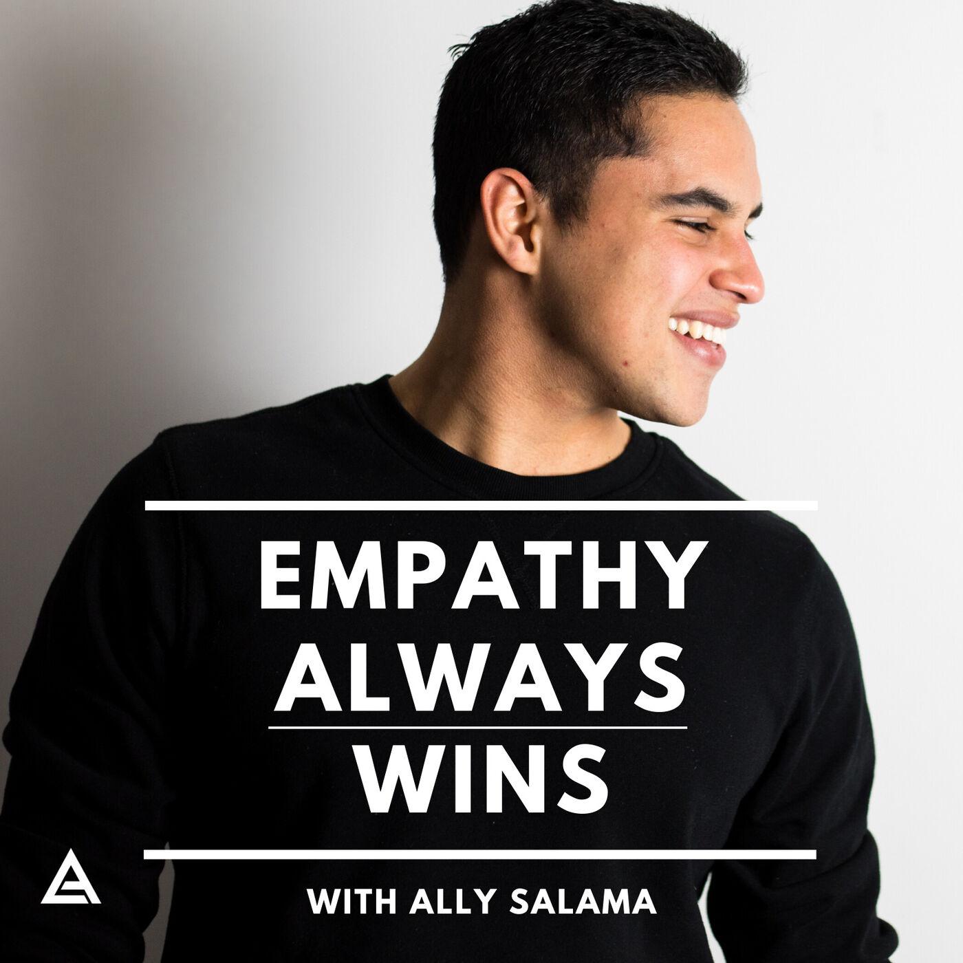 Empathy Always Wins with Ally Salama