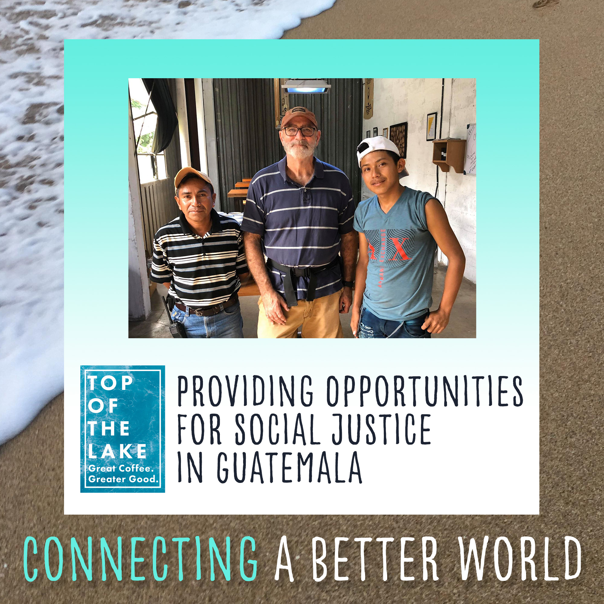 Providing Opportunities for Social Justice in Guatemala with Brent Bromstrup and Top of the Lake Coffee
