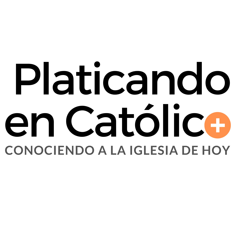 Show artwork for Platicando en Católico | TU PODCAST CATÓLICO | + Conociendo a la Iglesia de hoy +