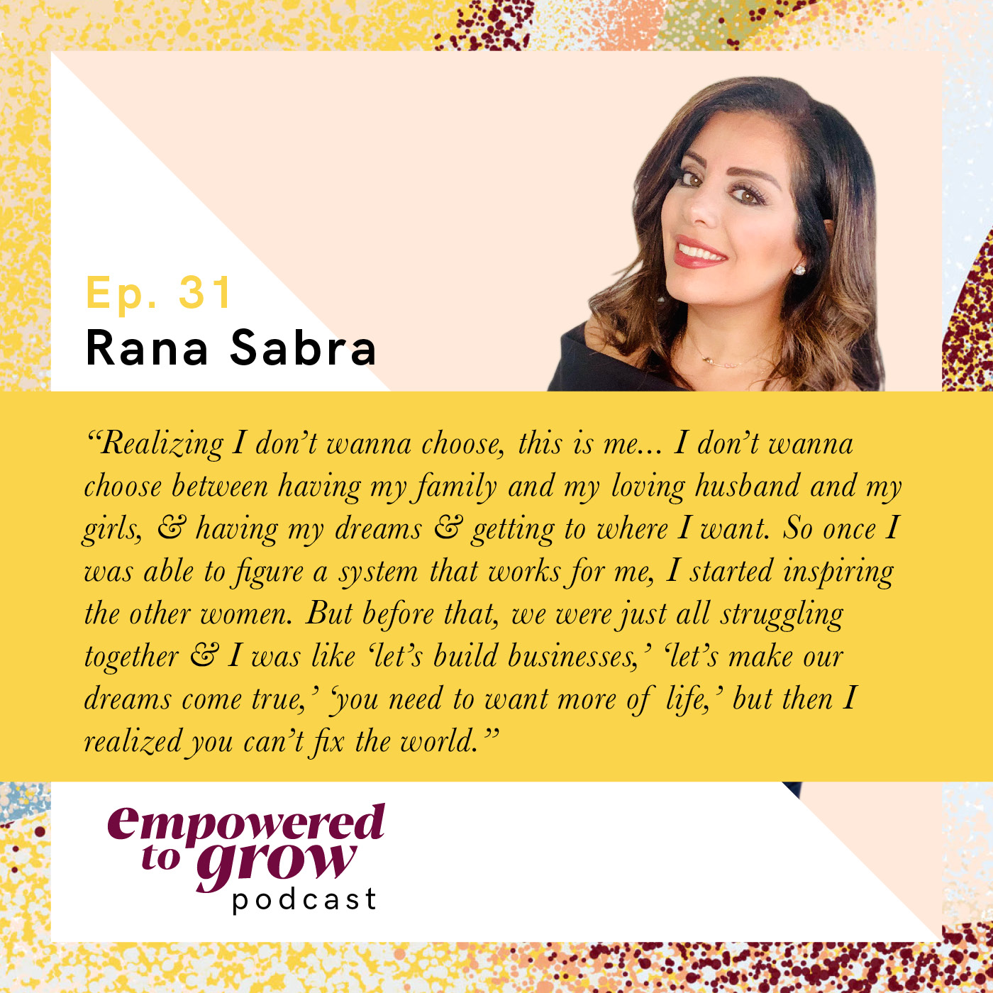 Ep. 31 – Rana Sabra – Finding Your Tribe & Implementing An Adaptive Growth Mindset