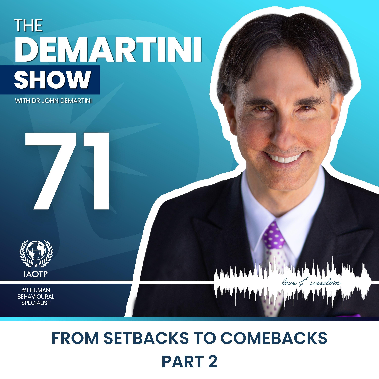 EP71 - Turn Setbacks into Comebacks Part 2 - The Demartini Show