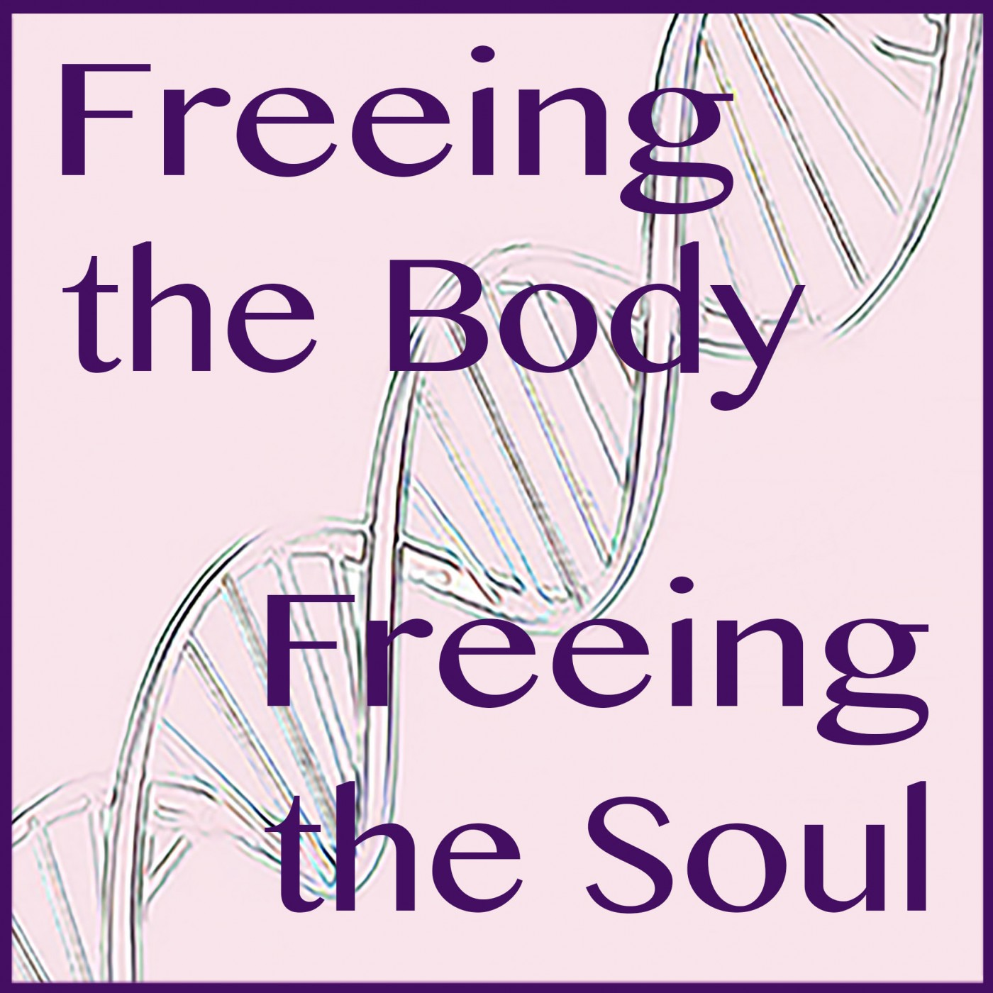 Artwork for podcast Freeing the Body, Freeing the Soul!