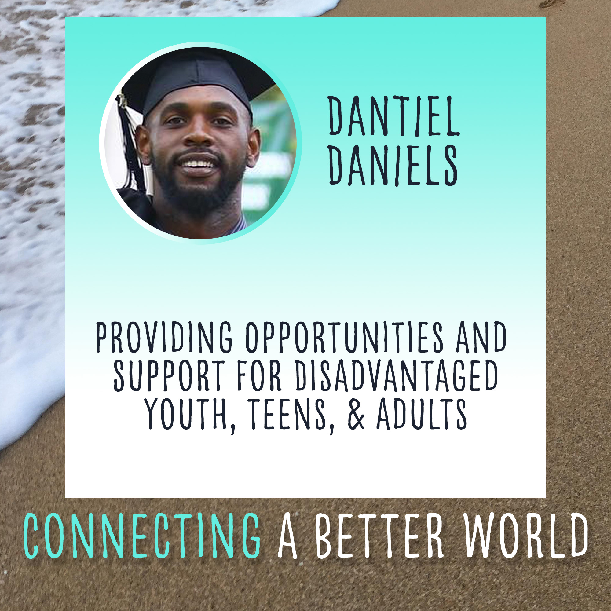 Providing Opportunities and Support for Disadvantaged Youth, Teens, and Adults with Dantiel Daniels