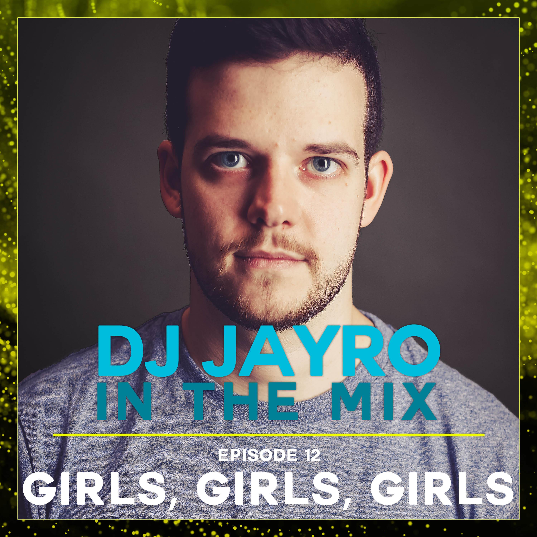 DJ JayRo In The Mix #013 | Girls, Girls, Girls!