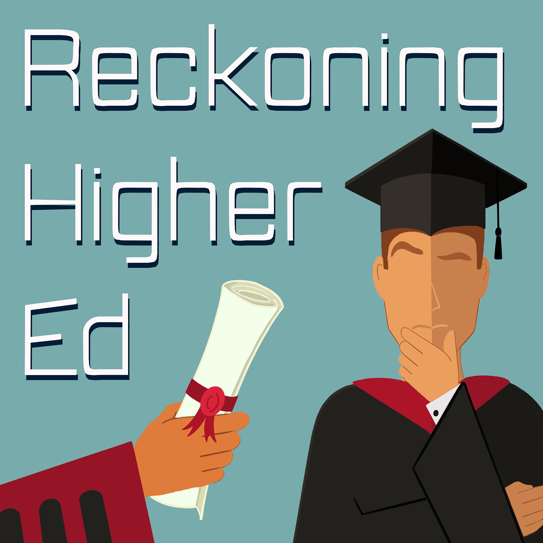 Show artwork for Reckoning Higher Ed