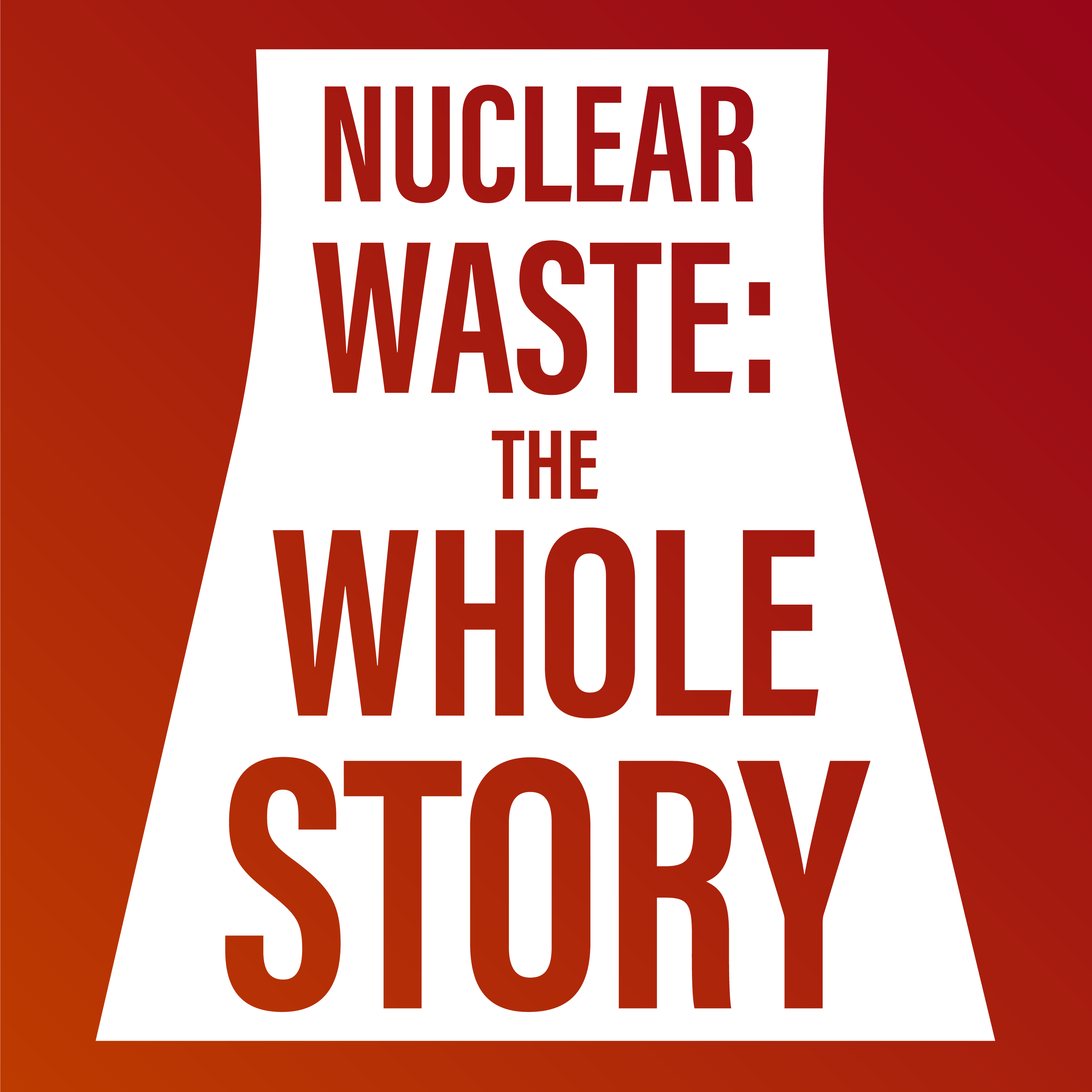Artwork for podcast Nuclear Waste: The Whole Story
