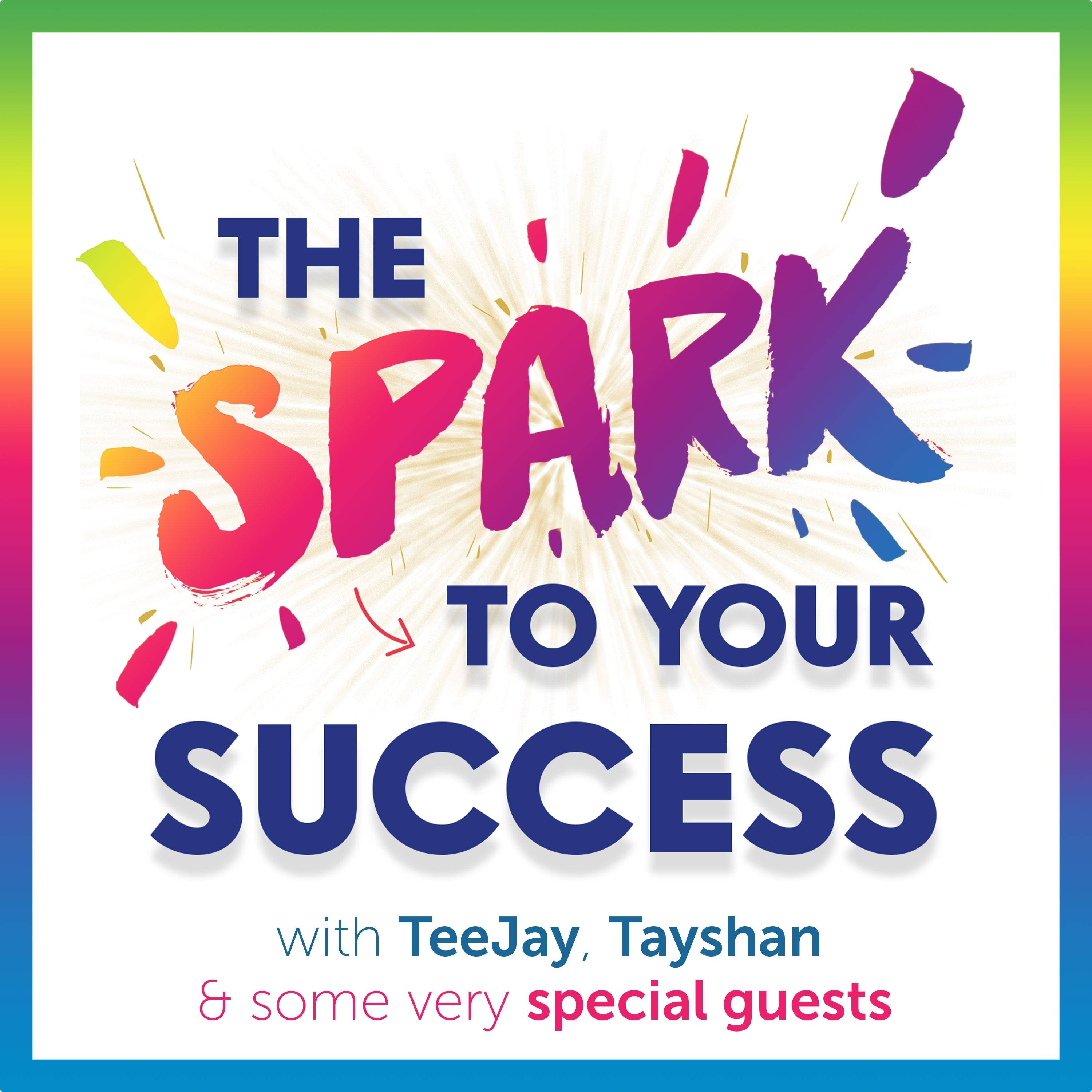 Artwork for podcast The Spark To Your Success with TeeJay Dowe